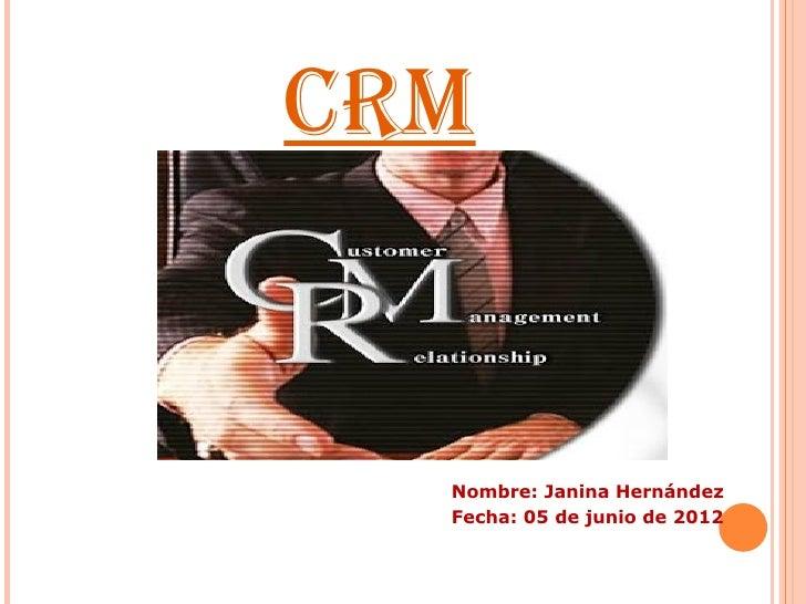 CRM  Nombre: Janina Hernández  Fecha: 05 de junio de 2012