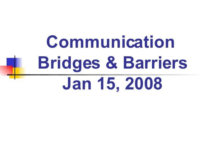 Communication  Bridges & Barriers Jan 15, 2008