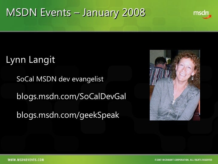 MSDN Events – January 2008 <ul><li>Lynn Langit  SoCal MSDN dev evangelist </li></ul><ul><li>blogs.msdn.com/SoCalDevGal </l...