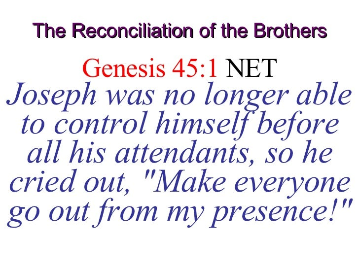 The Reconciliation of the Brothers Genesis 45:1  NET Joseph was no longer able to control himself before all his attendant...