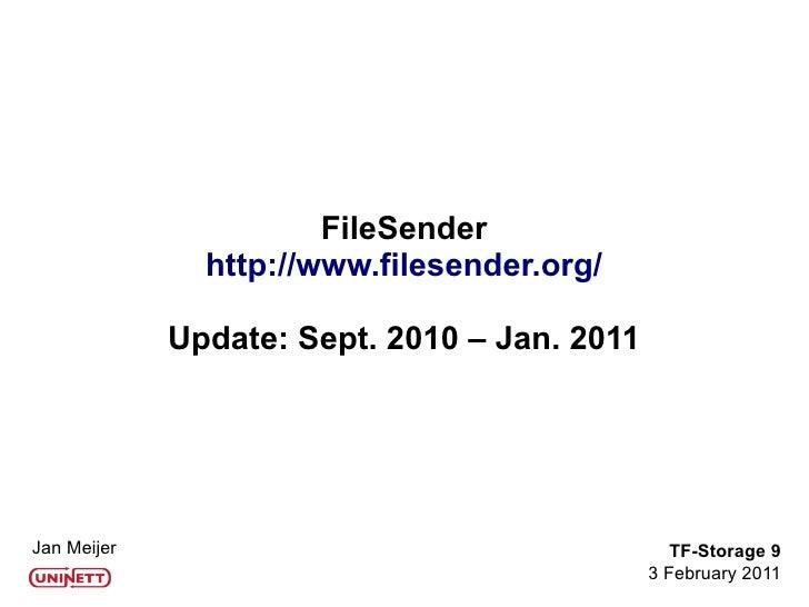 FileSender               http://www.filesender.org/             Update: Sept. 2010 – Jan. 2011Jan Meijer                  ...