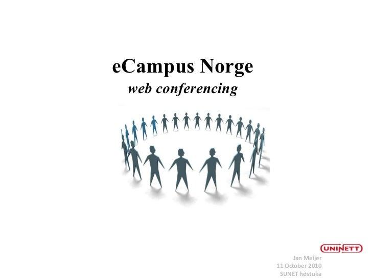 <ul>Jan Meijer 11 October 2010 SUNET høstuka </ul><ul>eCampus Norge web conferencing </ul>