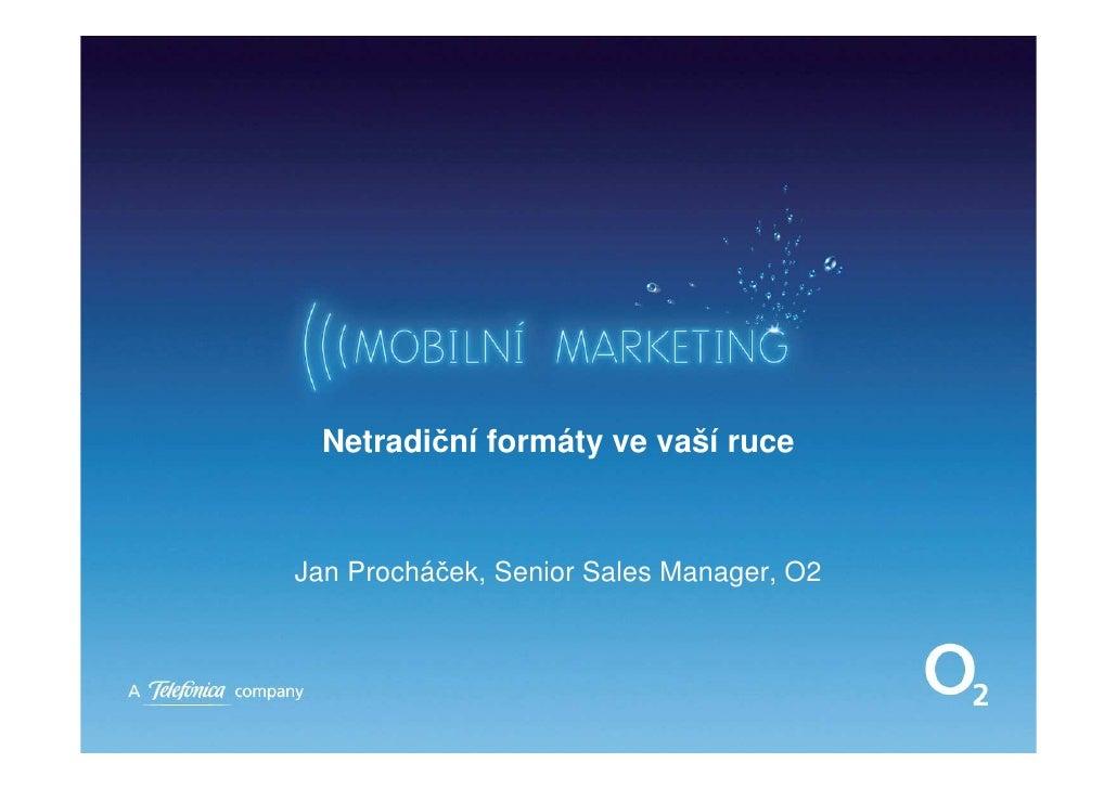 Mobilní telefon jako reklamní médium a další netradiční formáty - Jan Procháček, Telefónica O2