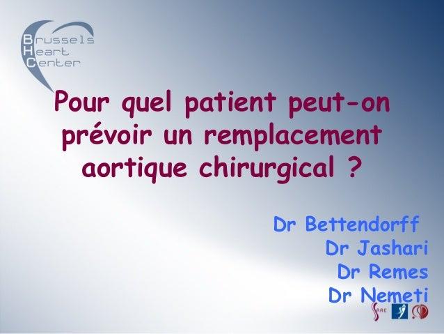 Pour quel patient peut-on prévoir un remplacement  aortique chirurgical ?                Dr Bettendorff                   ...