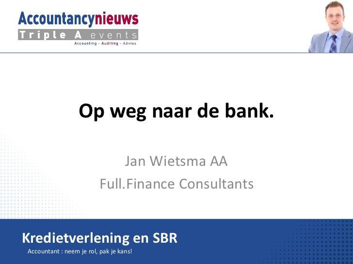 Op weg naar de bank.                               Jan Wietsma AA                          Full.Finance ConsultantsKrediet...