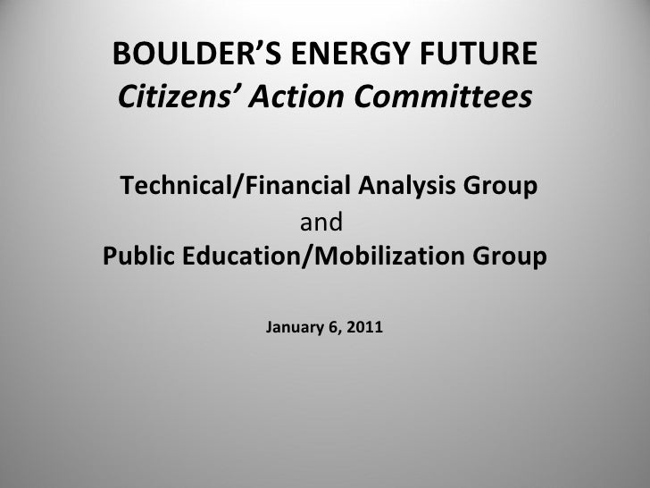 BOULDER'S ENERGY FUTURE Citizens' Action Committees    Technical/Financial Analysis Group and  Public Education/Mobilizat...