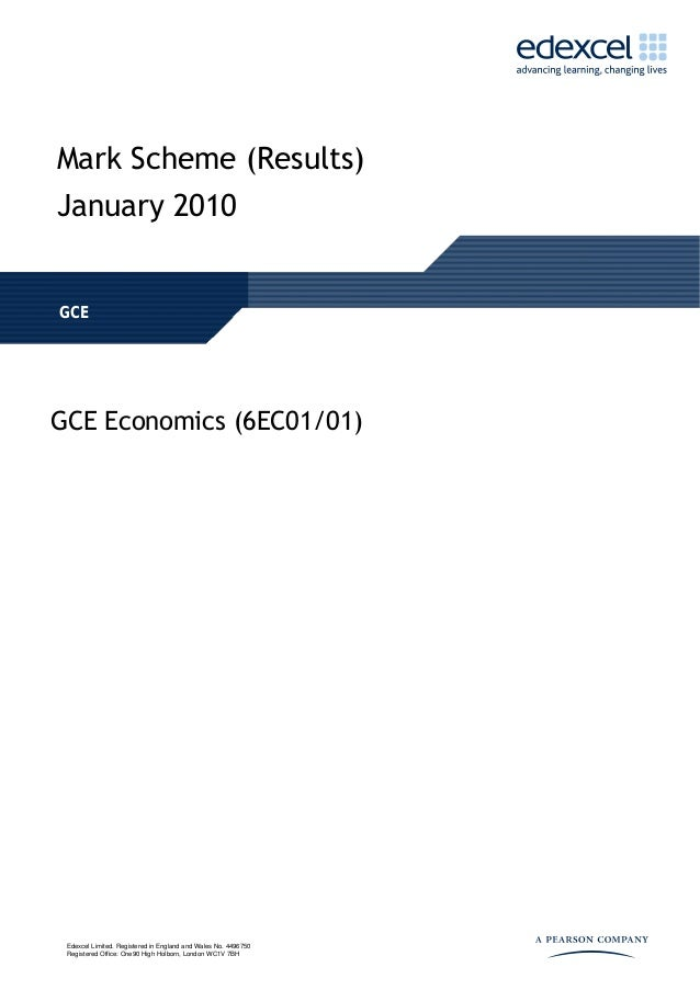 Mark Scheme (Results) January 2010 GCE GCE Economics (6EC01/01) Edexcel Limited. Registered in England and Wales No. 44967...