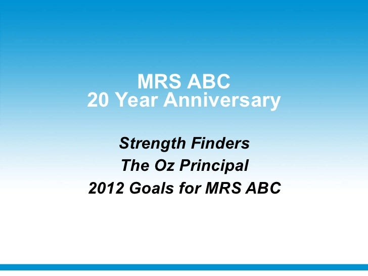 MRS ABC 20 Year Anniversary Strength Finders The Oz Principal 2012 Goals for MRS ABC