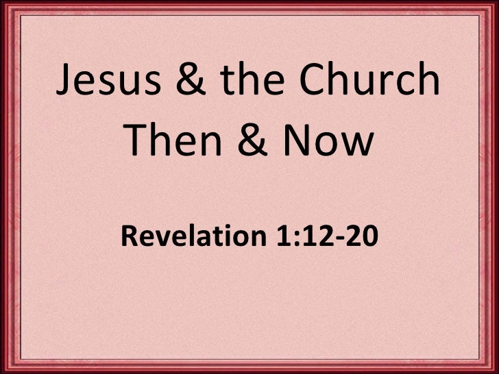 Jan 10, 10 am jesus and the church then now rev 1.12-20