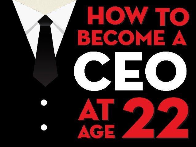 How to become a CEO at age 22