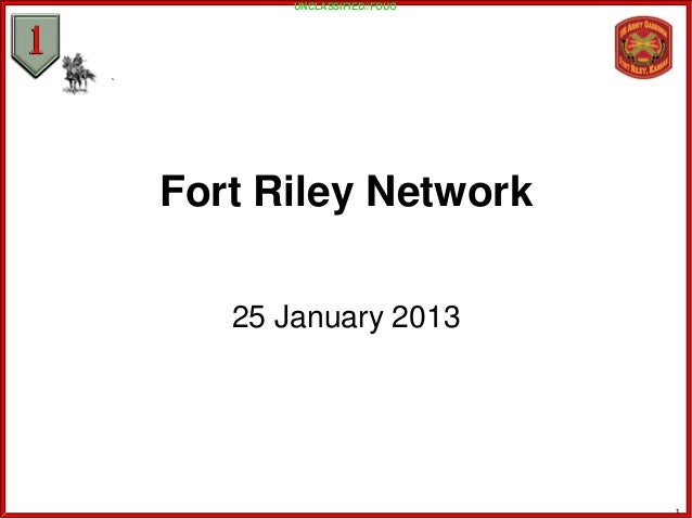 UNCLASSIFIED//FOUOFort Riley Network   25 January 2013                            1