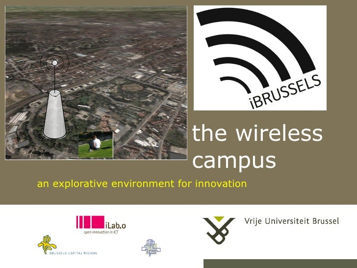Jan Cornelis: The wireless campus: an explorative environment for innovation (phase 2 of the iBrussels project)