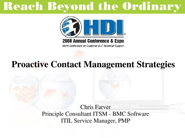 Proactive Contact Management Strategies Chris Farver Principle Consultant ITSM - BMC Software ITIL Service Manager, PMP