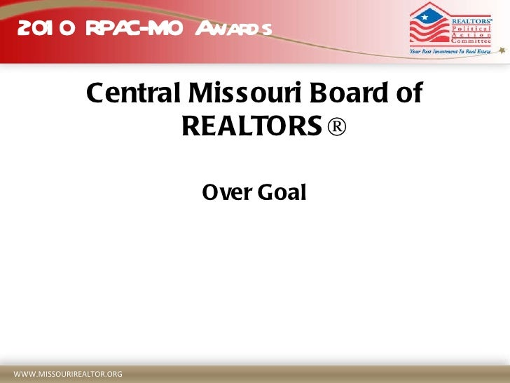 2010 RPAC-MO Awards <ul><li>Central Missouri Board of REALTORS® </li></ul><ul><li>Over Goal </li></ul>
