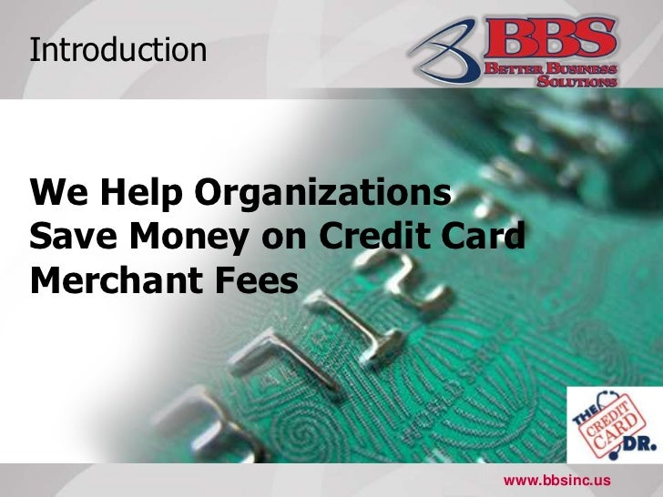 Introduction<br />We Help Organizations <br />Save Money on Credit Card Merchant Fees<br />www.bbsinc.us<br />