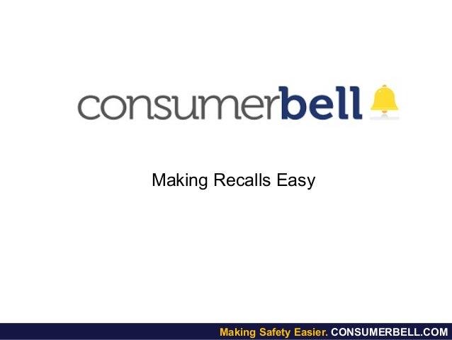 Making Recalls Easy Making Safety Easier. CONSUMERBELL.COM