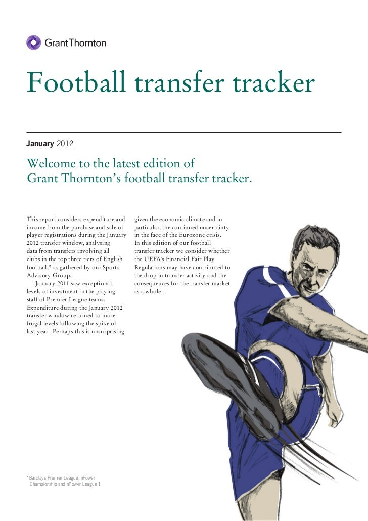 Football transfer trackerJanuary 2012Welcome to the latest edition ofGrant Thornton's football transfer tracker.This repor...
