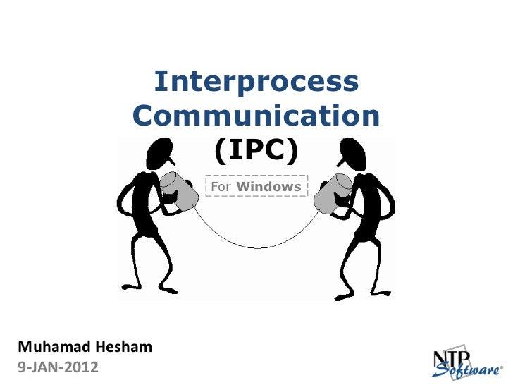 Interprocess           Communication                (IPC)                 For WindowsMuhamad Hesham9-JAN-2012