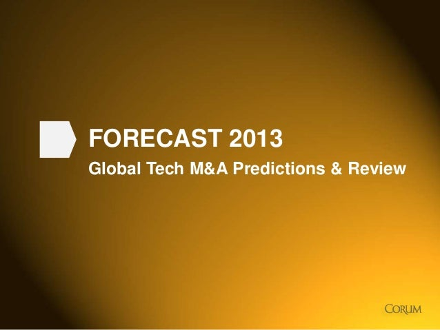 1 FORECAST 2013 Global Tech M&A Predictions & Review