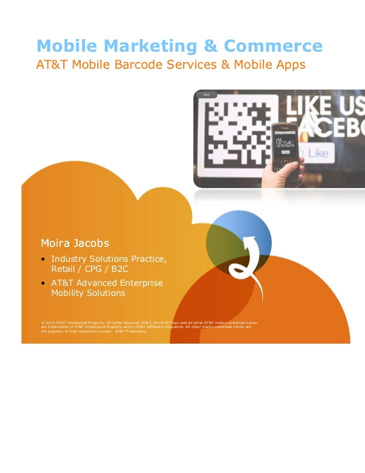Mobile Marketing & CommerceAT&T Mobile Barcode Services & Mobile AppsMoira Jacobs• Industry Solutions Practice,  Retail / ...