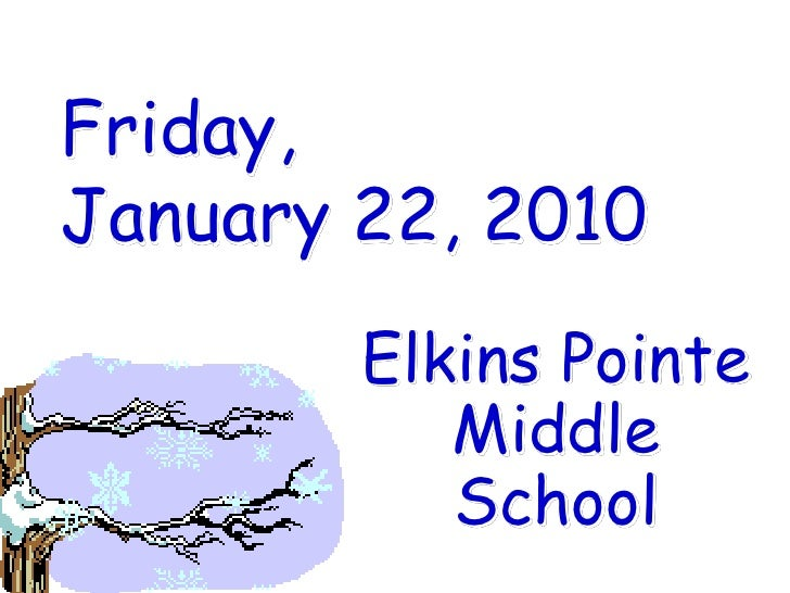 Friday, January 22, 2010<br />Elkins Pointe Middle School<br />