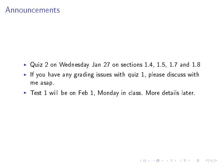 Announcements          Quiz 2 on Wednesday Jan 27 on sections 1.4, 1.5, 1.7 and 1.8      If you have any grading issues wi...