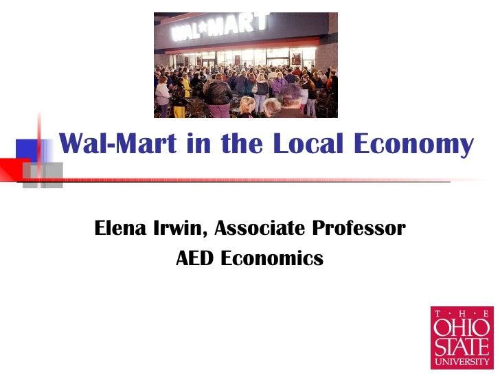 Wal-Mart in the Local Economy Elena Irwin, Associate Professor AED Economics