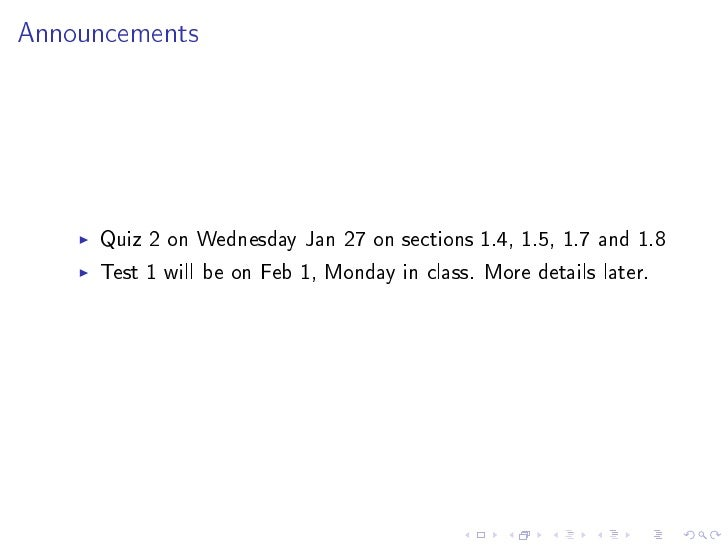 Announcements          Quiz 2 on Wednesday Jan 27 on sections 1.4, 1.5, 1.7 and 1.8      Test 1 will be on Feb 1, Monday i...