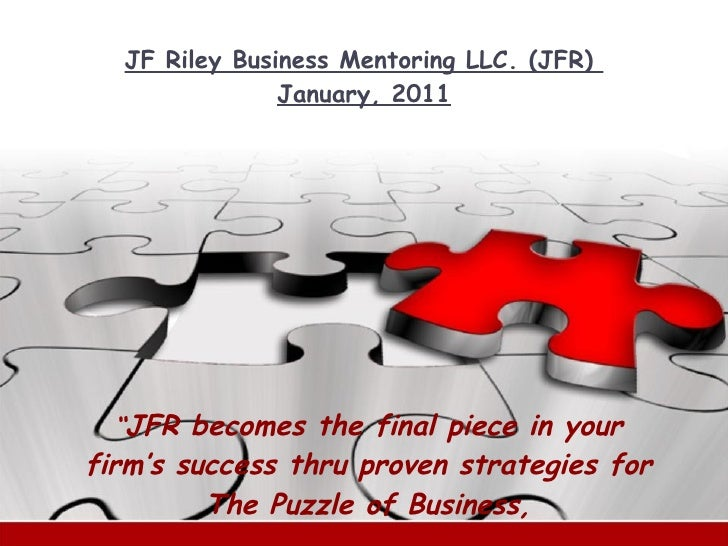 """JF Riley Business Mentoring LLC. (JFR)  January, 2011 """" JFR becomes the final piece in your firm's success thru proven str..."""