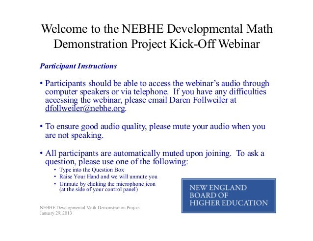 Welcome to the NEBHE Developmental Math Demonstration Project Kick-Off WebinarParticipant Instructions•  Participants shou...