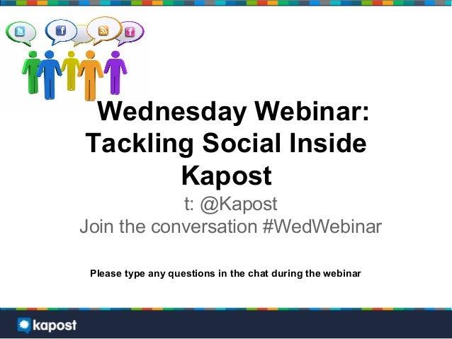 Wednesday Webinar:Tackling Social Inside       Kapost            t: @KapostJoin the conversation #WedWebinar Please type a...