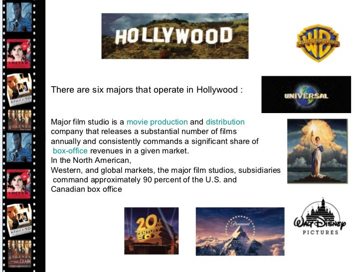 There are six majors that operate in Hollywood : Major film studio is a  movie   production  and  distribution   company t...