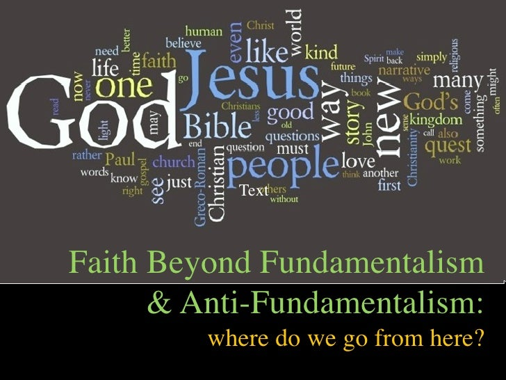 TextFaith Beyond Fundamentalism      & Anti-Fundamentalism:         where do we go from here?