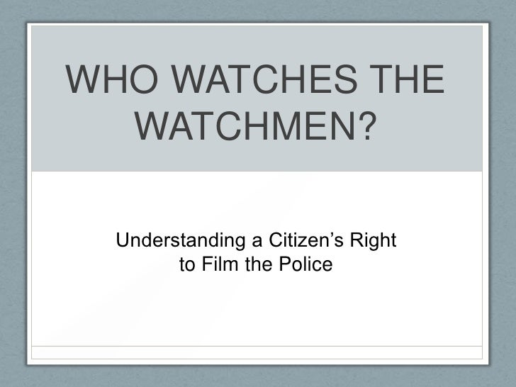"""WHO WATCHES THE  WATCHMEN? Understanding a Citizen""""s Right       to Film the Police"""