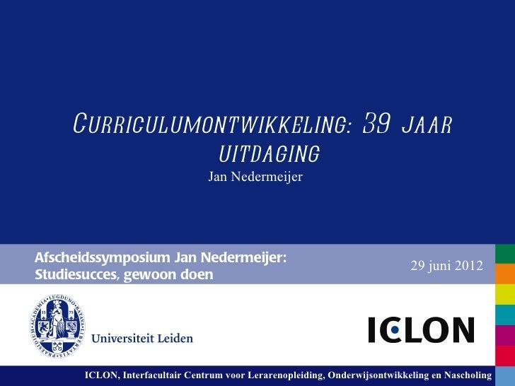 Curriculumontwikkeling: 39 jaar               uitdaging                                Jan NedermeijerAfscheidssymposium J...