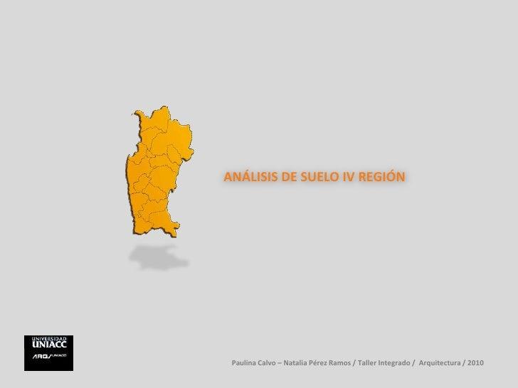 ANÁLISIS DE SUELO IV REGIÓN<br />Paulina Calvo – Natalia Pérez Ramos / Taller Integrado /  Arquitectura / 2010<br />