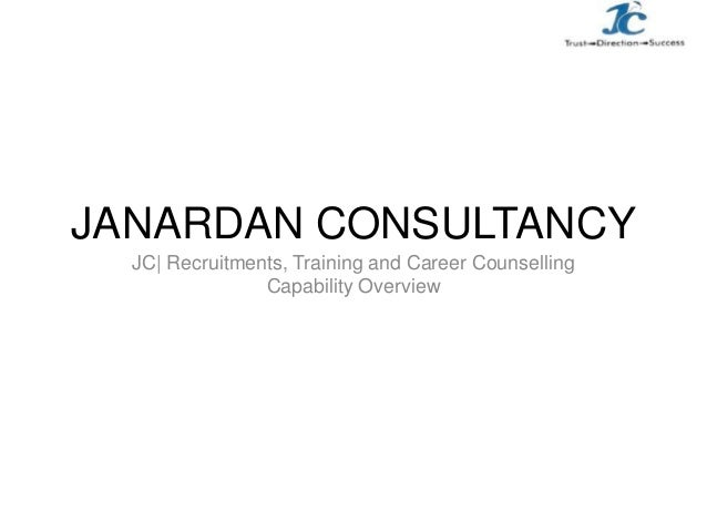 JANARDAN CONSULTANCY JC| Recruitments, Training and Career Counselling Capability Overview