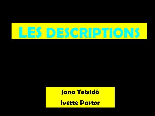 LES DESCRIPTIONS  Jana Teixidó Ivette Pastor