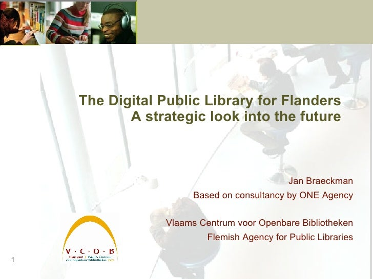 The Digital Public Library for Flanders A strategic look into the future Jan Braeckman Based on consultancy by ONE Agency ...