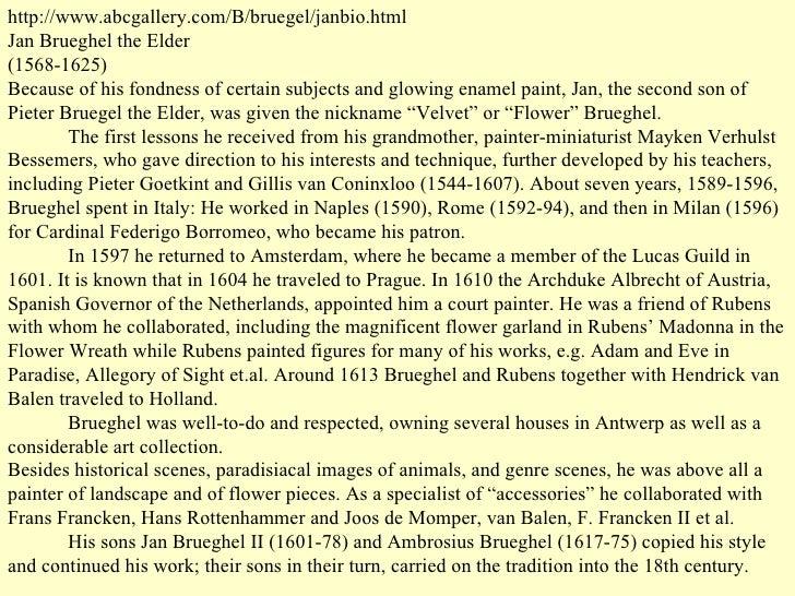 http://www.abcgallery.com/B/bruegel/janbio.html Jan Brueghel the Elder (1568-1625) Because of his fondness of certain subj...
