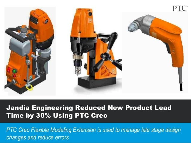 Jandia Engineering Reduced New Product Lead Time by 30% Using PTC Creo PTC Creo Flexible Modeling Extension is used to man...