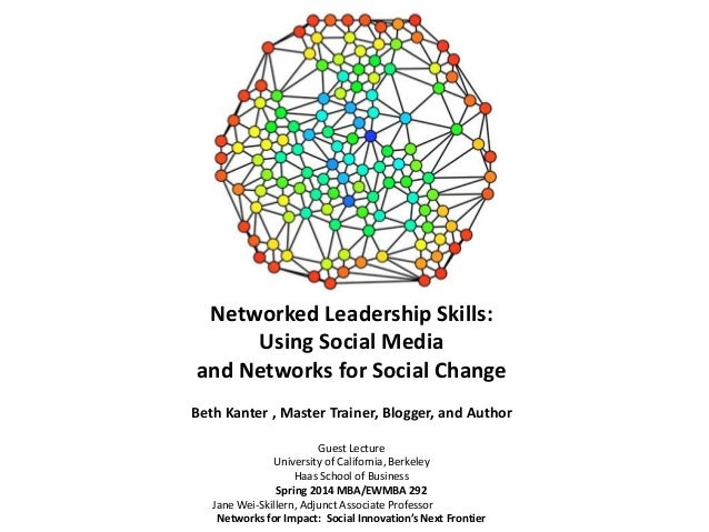 Networked Leadership Skills: Using Social Media and Networks for Social Change Beth Kanter , Master Trainer, Blogger, and ...