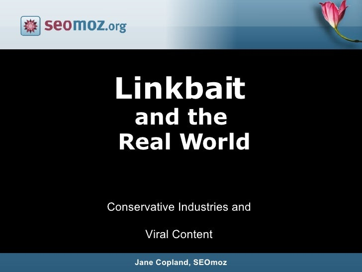Jane Copland, SEOmoz Linkbait   and the  Real World Conservative Industries and Viral Content