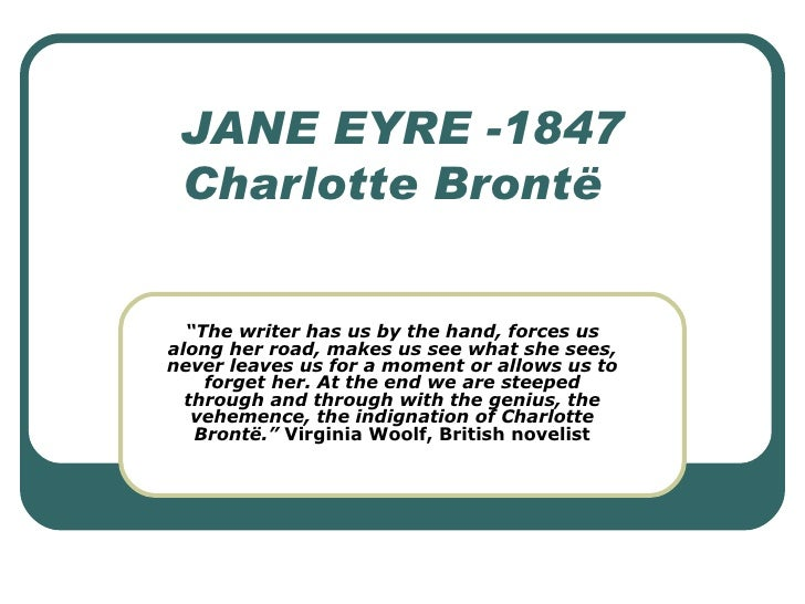"JANE EYRE -1847 Charlotte Brontë "" The writer has us by the hand, forces us along her road, makes us see what she sees, ne..."