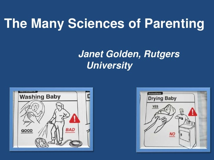 The Many Sciences of Parenting<br />Janet Golden, Rutgers University<br />