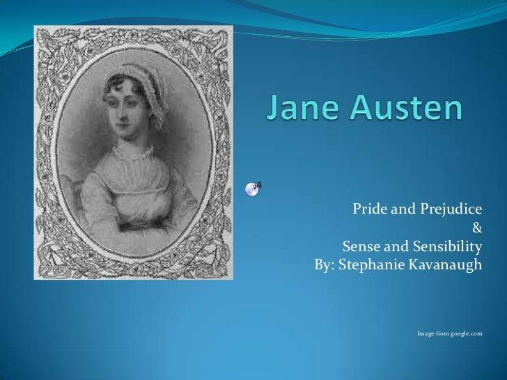 Jane Austen<br />Pride and Prejudice<br />&<br />Sense and Sensibility<br />By: Stephanie Kavanaugh<br />Image from google...