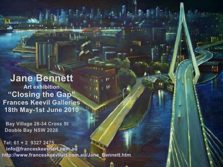 "Jane Bennett Art exhibition "" Closing the Gap"" Frances Keevil Galleries 18th May-1st June 2010 Bay Village 28-34 Cross St ..."