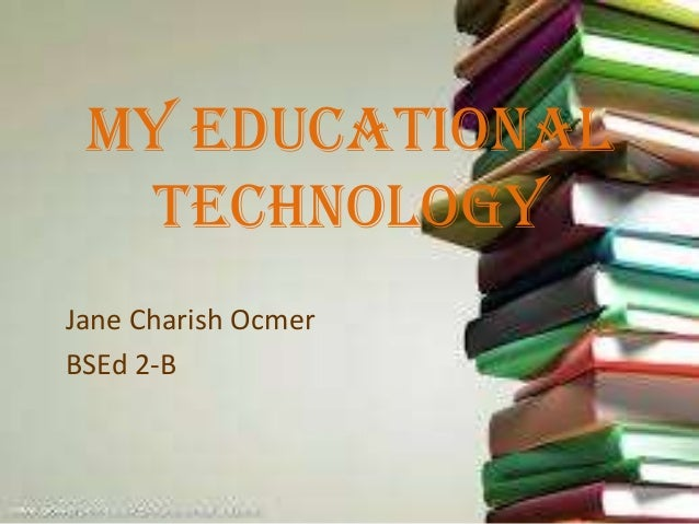 My Educational Technology Jane Charish Ocmer BSEd 2-B