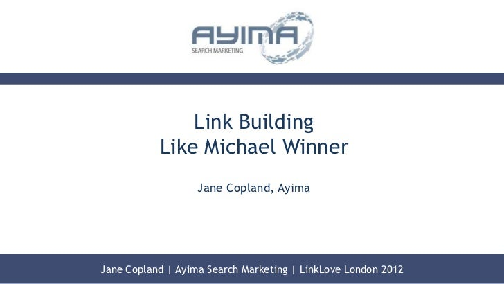 Link Building           Like Michael Winner                   Jane Copland, AyimaJane Copland | Ayima Search Marketing | L...