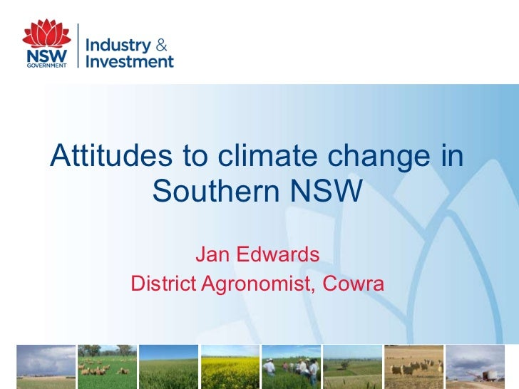 Attitudes to climate change in Southern NSW Jan Edwards District Agronomist, Cowra